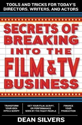 Secrets of Breaking into the Film and TV Business: Tools and Tricks for Today's Directors, Writers, and Actors (Paperback)