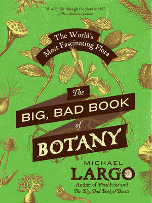 The Big, Bad Book of Botany: The World's Most Fascinating Flora (Paperback)