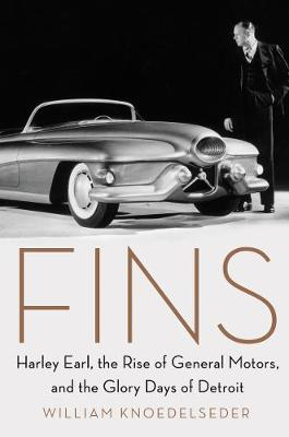 Fins: Harley Earl, the Rise of General Motors, and the Glory Days of Detroit (Hardback)