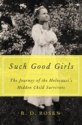 Such Good Girls: The Journey of the Hidden Child Survivors of the Holocaust (Hardback)