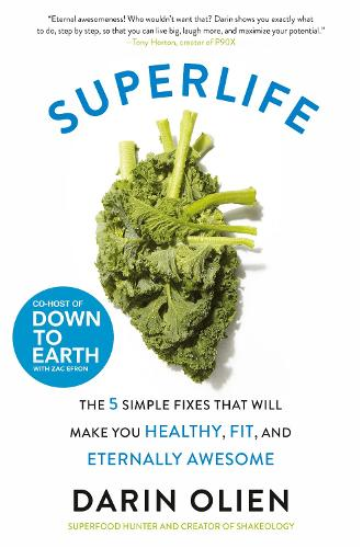 SuperLife: The 5 Simple Fixes That Will Make You Healthy, Fit, and Eternally Awesome (Paperback)