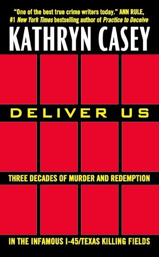 Deliver Us: Three Decades of Murder and Redemption in the Infamous I-45/Texas Killing Fields (Paperback)