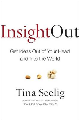 Insight Out: Get Ideas Out of Your Head and Into the World (Hardback)