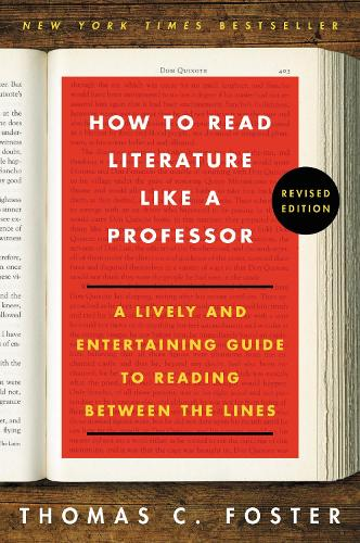 How to Read Literature Like a Professor Revised Edition: A Lively and Entertaining Guide to Reading Between the Lines (Paperback)