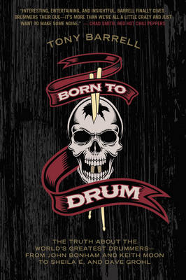 Born to Drum: The Truth About the World's Greatest Drummers--from John Bonham and Keith Moon to Sheila E. and Dave Grohl (Paperback)