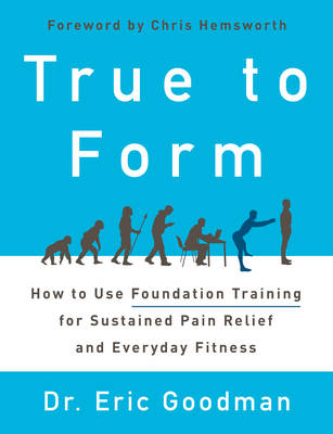 True to Form: How to Use Foundation Training for Sustained Pain Relief and Everyday Fitness (Hardback)