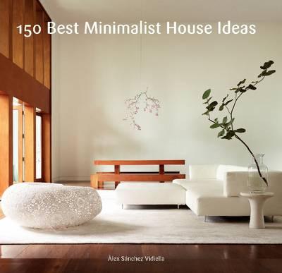 150 Best Minimalist House Ideas (Hardback)