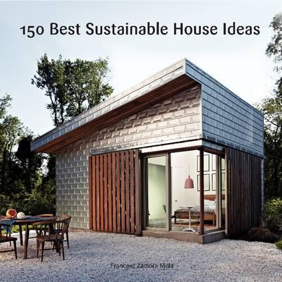 150 Best Sustainable House Ideas (Hardback)