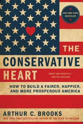 The Conservative Heart: How To Build A Fairer, Happier, And More Prosperous America (Paperback)