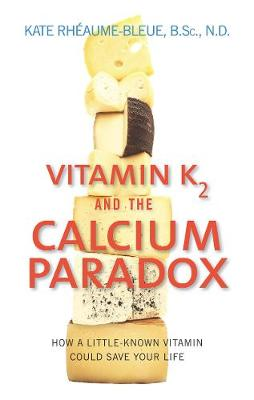 Vitamin K2 and the Calcium Paradox: How a Little-Known Vitamin Could Save Your Life (Paperback)