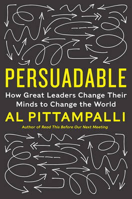 Persuadable: How Great Leaders Change Their Minds to Change the World (Hardback)