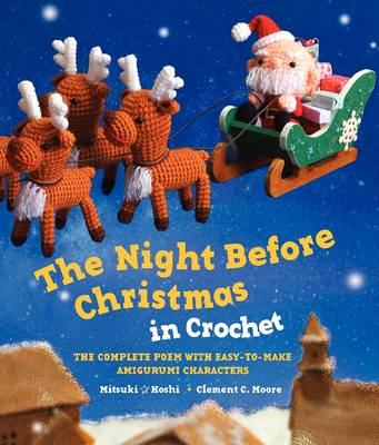 The Night Before Christmas in Crochet: The Complete Poem with Easy-to-Make Amigurumi Characters (Paperback)