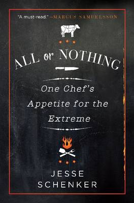 All or Nothing: One Chef's Appetite for the Extreme (Hardback)