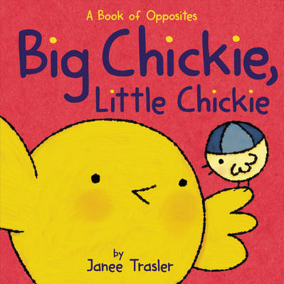 Big Chickie, Little Chickie: A Book of Opposites (Board book)