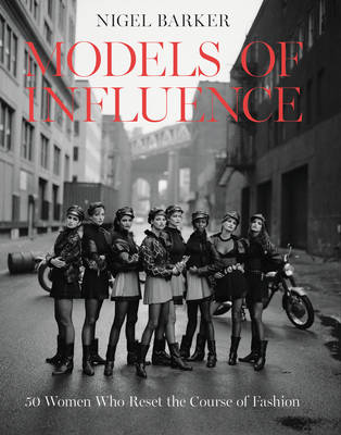 Models of Influence: 50 Women Who Reset the Course of Fashion (Hardback)