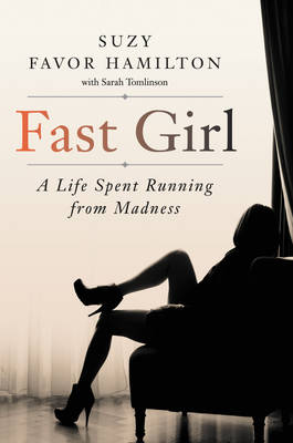 Fast Girl: A Life Spent Running from Madness (Hardback)