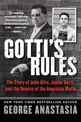 Gotti's Rules: The Story of John Alite, Junior Gotti, and the Demise of the American Mafia (Paperback)