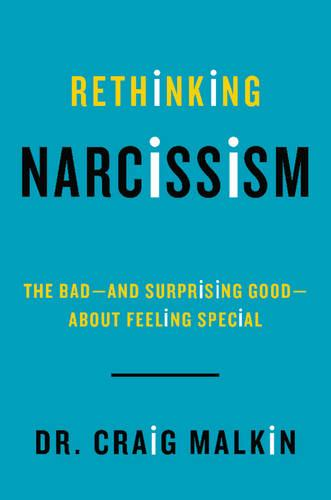 Rethinking Narcissism: The Bad-And Surprising Good-About Feeling Special (Hardback)