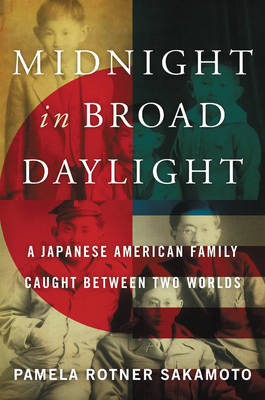 Midnight in Broad Daylight: A Japanese American Family Caught Between Two Worlds (Hardback)