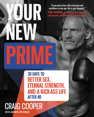 Your New Prime: 30 Days to Better Sex, Eternal Strength, and a Kick-Ass Life After 40 (Hardback)