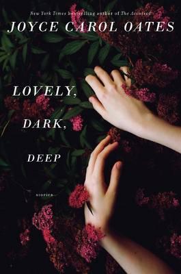 Lovely, Dark, Deep: Stories (Hardback)