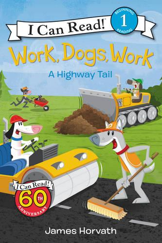 Work, Dogs, Work: A Highway Tail - I Can Read Level 1 (Paperback)