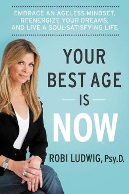 Your Best Age Is Now: Embrace an Ageless Mindset, Reenergize Your Dreams, and Live a Soul-Satisfying Life (Paperback)