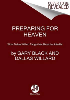 Preparing For Heaven: What Dallas Willard Taught Me About the Afterlife (Hardback)