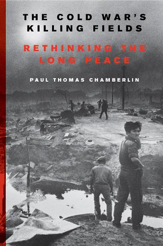 The Cold War's Killing Fields: Rethinking the Long Peace (Paperback)