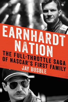 Earnhardt Nation: The Full-Throttle Saga of NASCAR's First Family (Hardback)