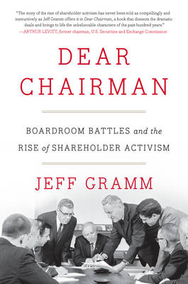 Dear Chairman: Boardroom Battles and the Rise of Shareholder Activism (Hardback)