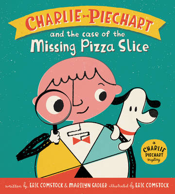 Charlie Piechart and the Case of the Missing Pizza Slice - Charlie Piechart (Hardback)