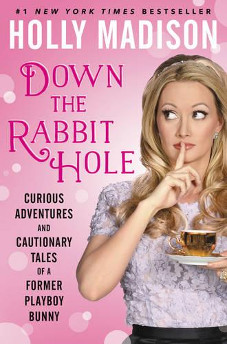 Down The Rabbit Hole: Curious Adventures And Cautionary Tales Of A Former Playboy Bunny (Hardback)