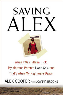 Saving Alex: When I Was Fifteen I Told My Mormon Parents I Was Gay, and That's When My Nightmare Began (Hardback)