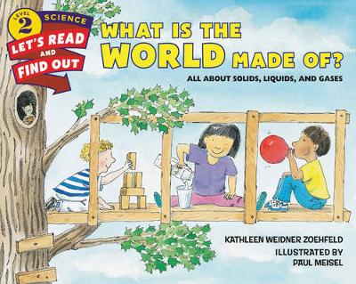 What Is the World Made Of?: All About Solids, Liquids, and Gases - Lets-Read-and-Find-Out Science Stage 2 (Paperback)
