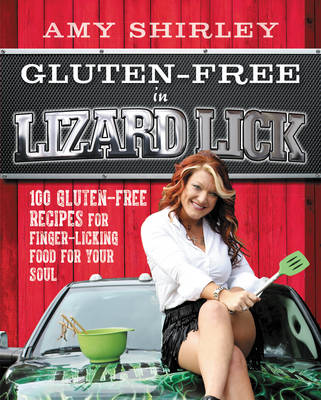 Gluten-Free in Lizard Lick: 100 Gluten-Free Recipes for Finger-Licking Food for Your Soul (Paperback)
