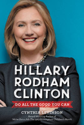Hillary Rodham Clinton: Do All the Good You Can (Paperback)