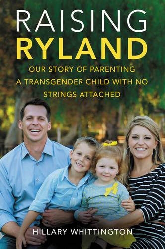 Raising Ryland: Our Story of Parenting a Transgender Child with No Strings Attached (Paperback)