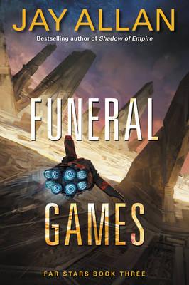 Funeral Games: Far Stars Book Three - Far Star Trilogy 3 (Paperback)