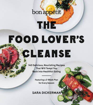 Bon Appetit: The Food Lover's Cleanse: 140 Delicious, Nourishing Recipes That Will Tempt You Back into Healthful Eating (Hardback)