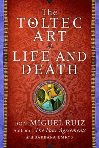 The Toltec Art of Life and Death: A Story of Discovery (Hardback)