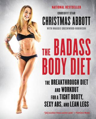 The Badass Body Diet: The Breakthrough Diet and Workout for a Tight Booty, Sexy Abs, and Lean Legs (Paperback)