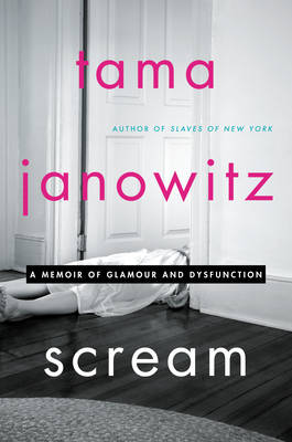 Scream: A Memoir of Glamour and Dysfunction (Hardback)