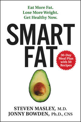 Smart Fat: Eat More Fat. Lose More Weight. Get Healthy Now. (Hardback)