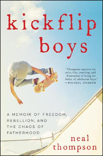Kickflip Boys: A Memoir of Freedom, Rebellion, and the Chaos of Fatherhood (Hardback)