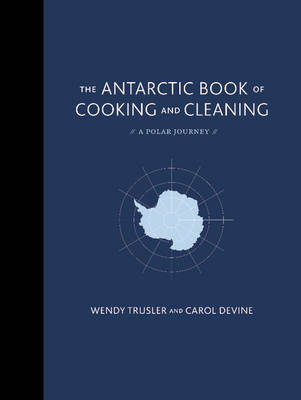 The Antarctic Book of Cooking and Cleaning: A Polar Journey (Hardback)