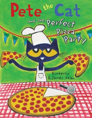 Pete the Cat and the Perfect Pizza Party - Pete the Cat (Hardback)