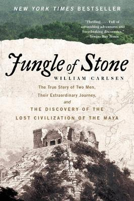 Jungle of Stone: The Extraordinary Journey of John L. Stephens and Frederick Catherwood, and the Discovery of the Lost Civilization of the Maya (Paperback)