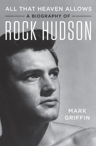 All That Heaven Allows: A Biography of Rock Hudson (Hardback)