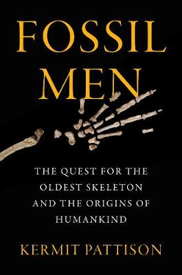 Fossil Men: The Quest For The Oldest Fossil Skeleton And The Battle To Define Human Origins (Hardback)